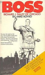 Mike Royko: Boss: Richard J. Daley of Chicago